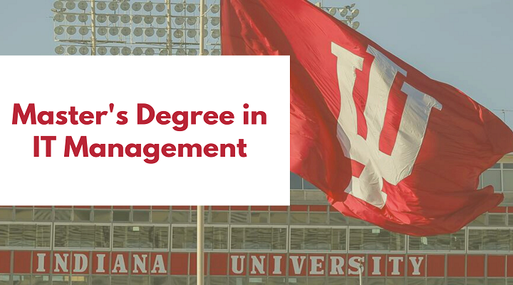 Is The Online Master's Degree in IT Management From Indiana University Worth Your Time And Money?