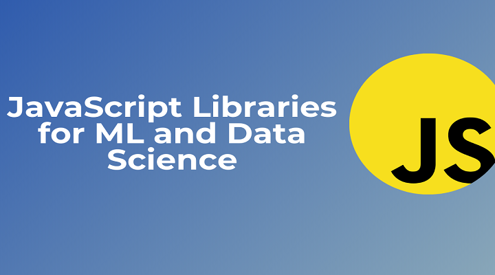 Best JavaScript Libraries for Machine Learning and Data Science